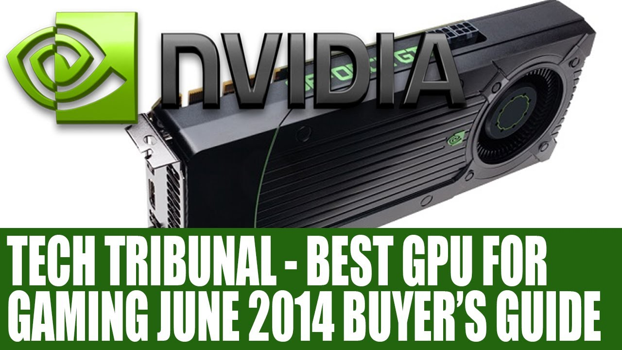 Best Graphics Card For Gaming June 2014 Tech Tribunal GPU Buyers Guide ...