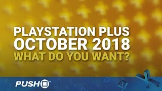 PS Plus Free Games October 2018: What Do You Want? | PlayStation 4 | When Will PS+ Be Announced?
