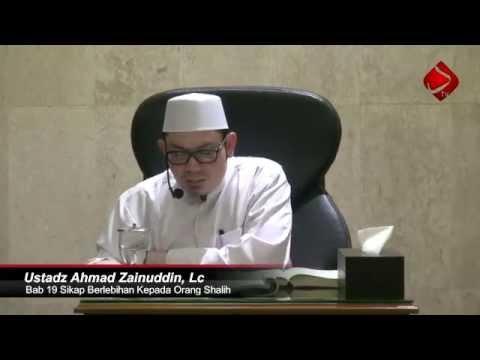 Bab 19 Sikap Berlebihan Kepada Orang Shalih #2 - Ustadz Ahmad Zainuddin, Lc