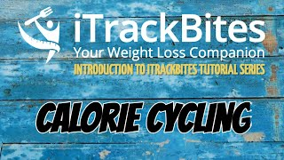 ℹ️ INTRODUCTION TO ITRACKBITES TUTORIAL SERIES | Calorie Cycling