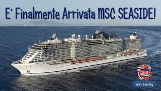 E' Finalmente Arrivata MSC SEASIDE!