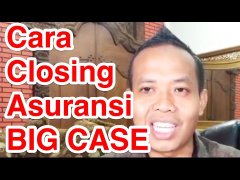 Cara Closing Asuransi BIG CASE