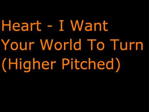 Heart - I Want Your World To Turn