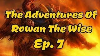 Custom Campaign: Rowan The Wise - Ep. 7 (Power Overwhelming)