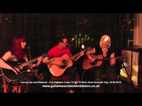 GregX TV: Lauren,Ian,Deborah performing Foo Fighters Learn To Fly at Rock Goes Acoustic