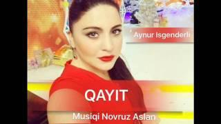 Aynur Isgenderli - Qayit ( Musiqi Novruz Aslan, sozler Baba Veziroglu  )