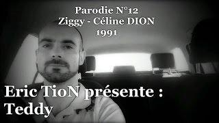 [Parodie N°12]- Teddy - Eric TioN (Ziggy - Céline DION)