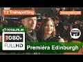 T2 Trainspotting (2017) Záznam Z Premiéry CZ HD