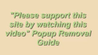 "How to Remove ""Please support this site by watching this video"" Virus"
