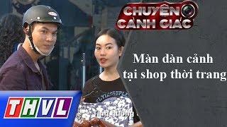 THVL | Chuyện cảnh giác: Màn dàn cảnh tại shop thời trang