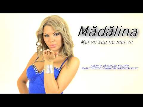 Madalina - Mai Vii Sau Nu Mai Vii (official Track) video