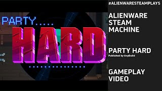 #AlienwareSteamPlays Party Hard