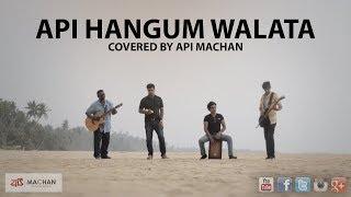 Api Hangum Walata - Cover by Api Machan. #apimachan