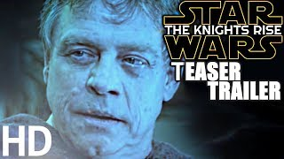 Star Wars: Episode IX - The Knights Rise TEASER TRAILER - Daisy Ridley, Adam Driver, Mark Hamill