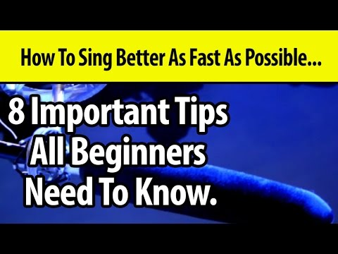 How To Sing Better - 8 Important Lessons - Learn Singing For Beginners