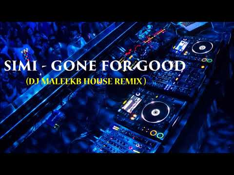 SIMI   GONE FOR GOOD DJ MALEEKB HOUSE REMIX  HD