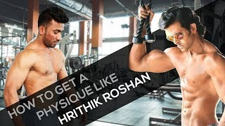 How To Get A Body Like Hrithik Roshan | Get Fit Get Real