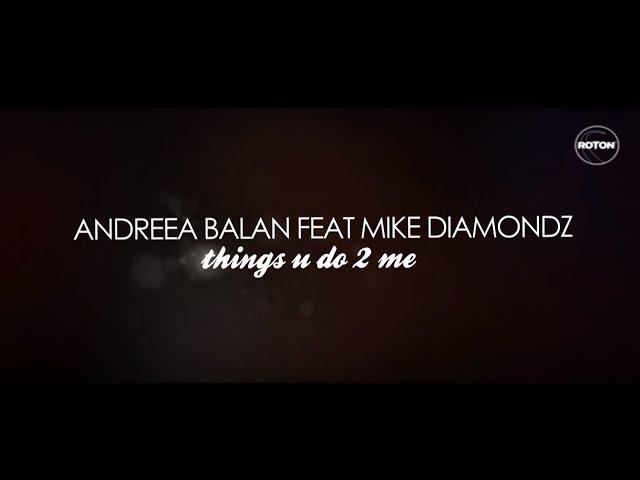 Andreea Balan feat. Mike Diamondz - Things U Do 2 Me