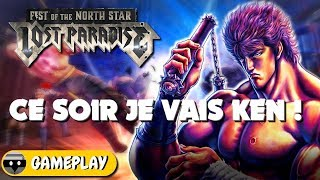 FIST OF THE NORTH STAR LOST PARADISE : CE SOIR JE VAIS KEN ! Gameplay FR