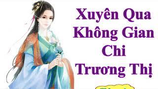 Xuyên Qua Không Gian Chi Trương Thị [Tập 1] Audio Truyện Ngôn Tình Thanh Xuyên Sinh Con Hay