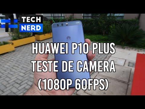 Huawei P10 PLUS - Gravando em 1080p à 60FPS (TESTE DE CÂMERA)