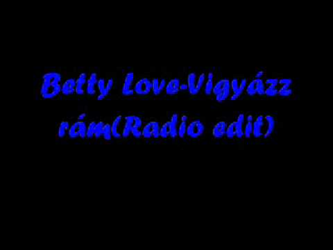 Betty Love - Vigyázz Rám!(Radio Edit)