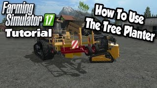 Farming Simulator 17 Tutorial - How To Plant Trees | How To Use The Tree Planter | FS17 Tutorials