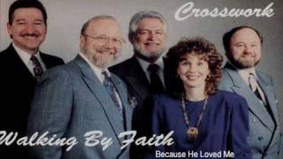 Because He Loved Me - Crosswork  Walking By Faith.wmv