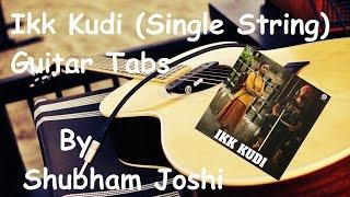 Ikk Kudi (Single String) Guitar Tabs Tutorial | Udta Punjab | Shubham Joshi
