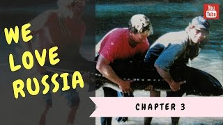 We love Russia - Chapter 3