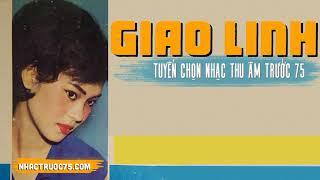 Giao Linh - Giọng Ca Dĩ Vãng - Thu Âm Trước 1975