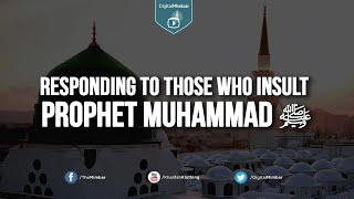 Responding to those who insult Prophet Muhammad (ﷺ)
