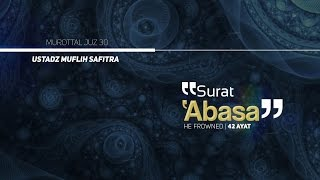 Murattal Al-Qur'an: 080. Surat 'Abasa (Ustadz Muflih Safitra)