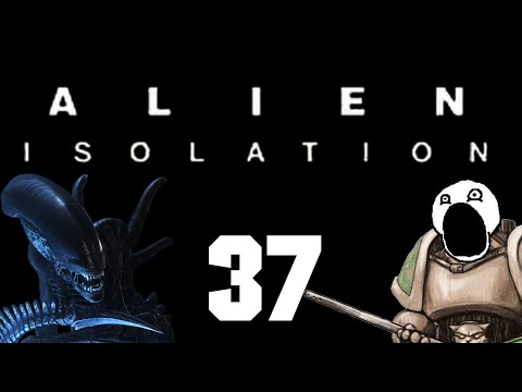 Let's Play Alien : Isolation - Episode 37 - All In
