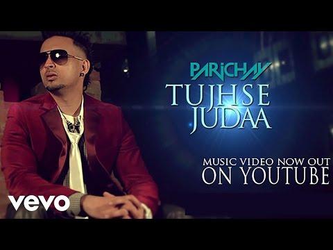 Parichay - Tujhse Judaa