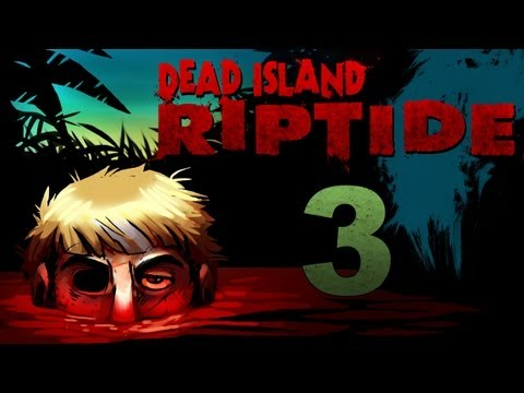 Dead Island Riptide Co-op Walkthrough w/ SSoHPKC : Kootra : Nova : Part 3 - All Three