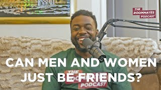 Can Men And Women Just Be Friends? | The Roommates Podcast