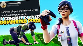 A Console Player DOMINATED Pros And People Are MAD! (Fortnite PS4 + Xbox)