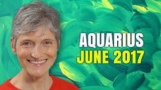 AQUARIUS JUNE 2017 Horoscope | Barbara Goldsmith Astrology