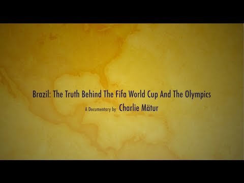 Brazil- The Truth Behind the Fifa World Cup and The Olympics