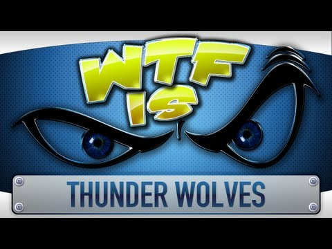 ► WTF Is... - Thunder Wolves ?