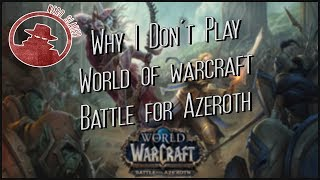 Why I Don't Play World of Warcraft: Battle for Azeroth.