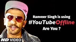 YouTube Offline with Ranveer Singh
