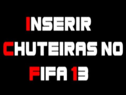 Tutorial - Inserir Chuteiras no FIFA 13 - TPG