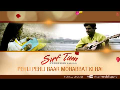 Pehli Pehli Baar Mohabbat Ki Hai Full Song (Audio) | Sirf Tum...
