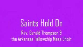 Rev. Gerald Thompson & the Arkansas Fellowship Mass Choir - Saints Hold On