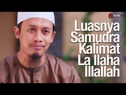 Belajar Islam: Luasnya Samudra Kalimat La Ilaha Illallah - Ustadz Abdurrahman Thoyyib, Lc.