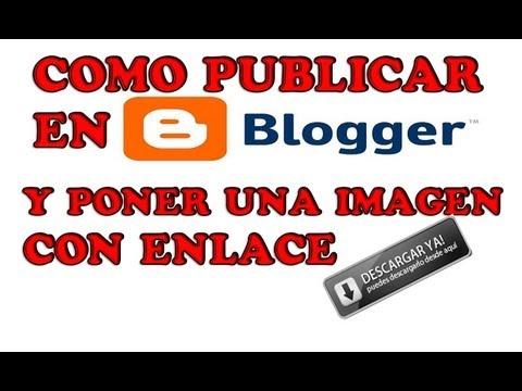 Como publicar en Blogger y poner un enlace a una imagen [Blogger 2013]