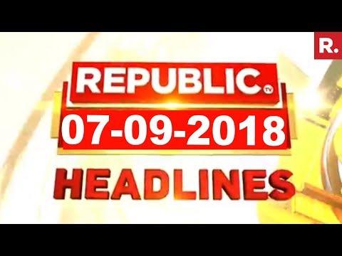 Latest News Headlines - Republic TV   07-09-2018