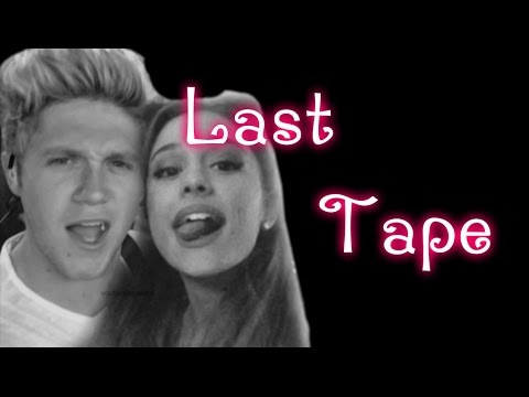 Last Tape  || Ariana Grande and Niall Horan